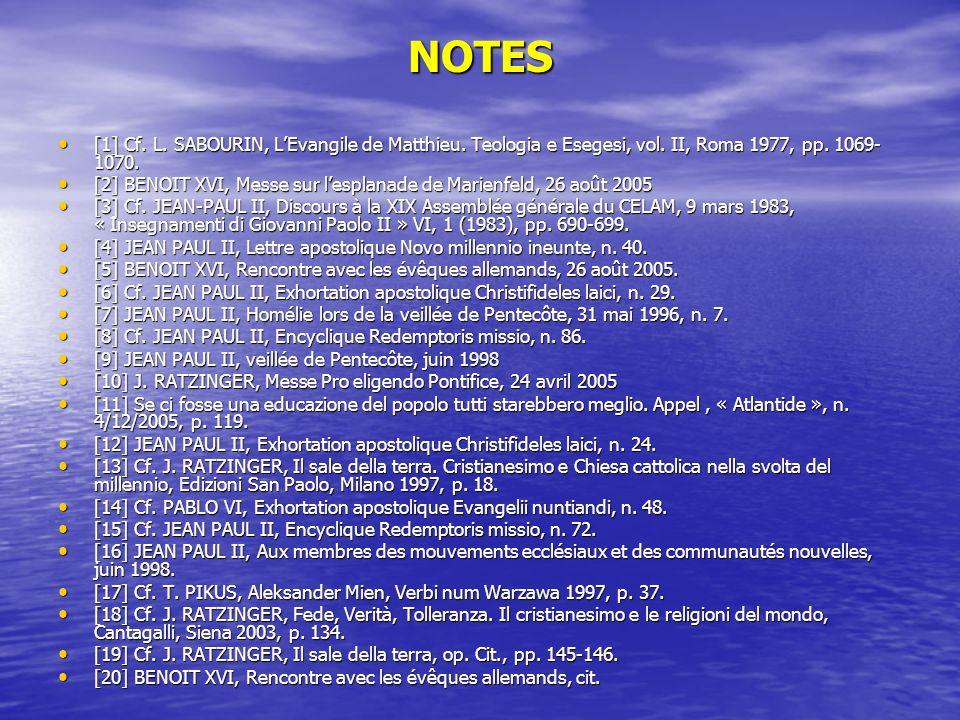 NOTES [1] Cf. L. SABOURIN, L'Evangile de Matthieu. Teologia e Esegesi, vol. II, Roma 1977, pp. 1069-1070.